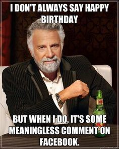 Dos Equis man - i dont always say happy birthday but when i do its ...
