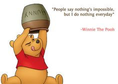 People say nothing is impossible. But I do nothing everyday. More
