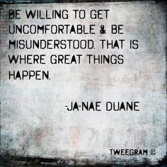 ... & Be Misunderstood. That is where great things happen. :-) More