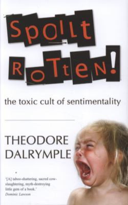 """Start by marking """"Spoilt Rotten: The Toxic Cult of Sentimentality ..."""