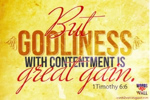 But godliness with contentment is great gain.