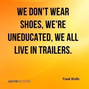 Frank Wolfe - We don't wear shoes, we're uneducated, we all live in ...