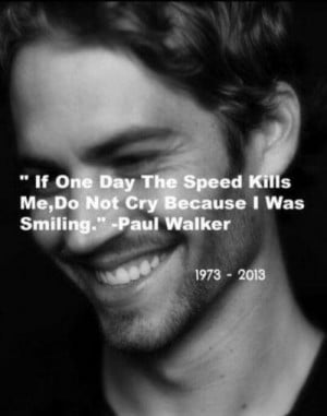 sad quote Paul Walker once issued, which ironically now sums up his ...