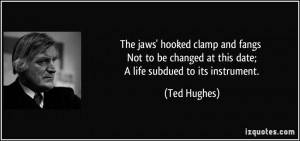 The jaws' hooked clamp and fangs Not to be changed at this date; A ...