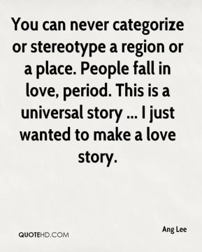 Ang Lee - You can never categorize or stereotype a region or a place ...
