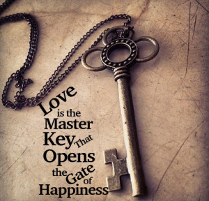 Love is the master key that opens the gates of happiness.