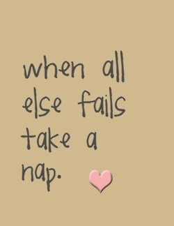 when all else fails, take a nap