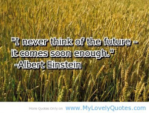 Never think of future – future quotes