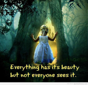 Everything Has Its Beauty But Not Everyone Sees It - Beauty Quote