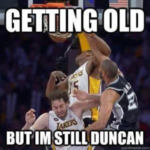 Tim 'Still Dunkin' Duncan =-= OH Yeah !!