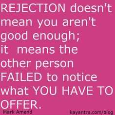 ... means the other person failed to notice what you have to offer. More