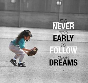 best-softball-quotes-its-never-too-early-to-follow-your-dreams