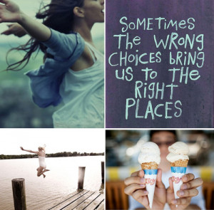 Sometimes - when we choose the wrong ones its the best for us :)