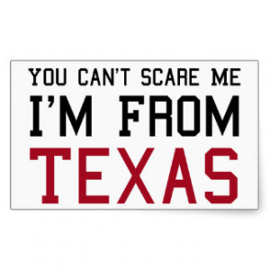 You Can't Scare Me, I'm From Texas Stickers
