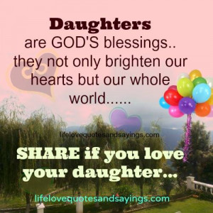 Daughters are God's blessings..they not only brighten our hearts but ...