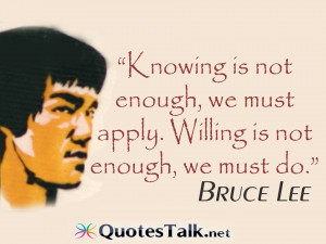 Quotes – Knowing is not enough, we must apply. Willing is not enough ...