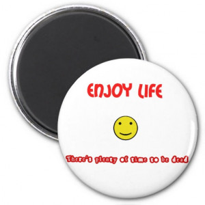 Funny quotes Enjoy life Fridge Magnet