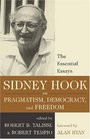 Sidney Hook on Pragmatism Democracy and Freedom The Essential Essays