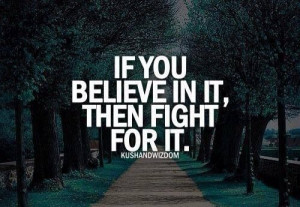 Always fight for what you believe in