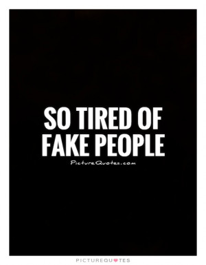 Fake People Quotes So Tired Quotes