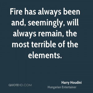 Fire has always been and, seemingly, will always remain, the most ...
