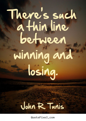 Quotes about success - There's such a thin line between winning and ...