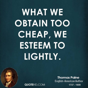 What we obtain too cheap, we esteem to lightly.