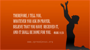 Therefore,i tell you, whatever you ask in prayer, believe that you ...