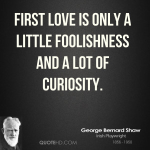 george-bernard-shaw-love-quotes-first-love-is-only-a-little.jpg