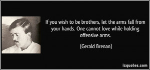 If you wish to be brothers, let the arms fall from your hands. One ...