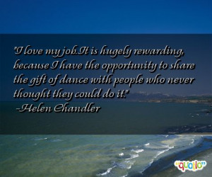 love my job. It is hugely rewarding, because I have the opportunity ...