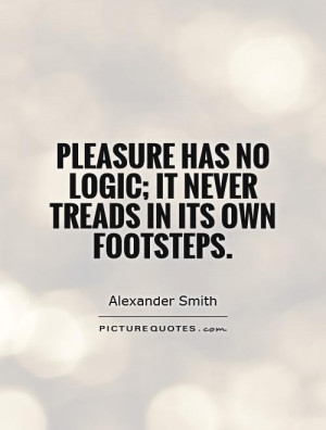 Pleasure Quotes Alexander Smith Quotes