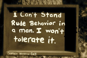 can't stand rude behavior in a man. I won't tolerate it. ~ Captain ...