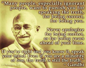 ... speak your mind. Even if you are a minority, or one, the truth is