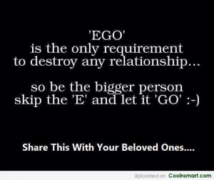 Ego Quote: Ego is the only requirement to destroy...