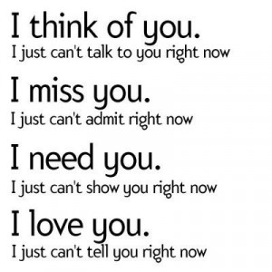 ... Quotes: I think of you. I just can't talk to you right now. I