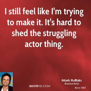 mark-ruffalo-mark-ruffalo-i-still-feel-like-im-trying-to-make-it-its ...