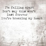 ... Apart Don't Say This Won't Last Forever You're Breaking My Heart