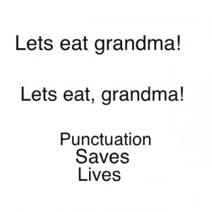 Punctuation...there IS a reason they teach this stuff!