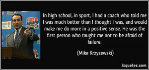 In high school, in sport, I had a coach who told me I was much better ...