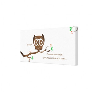 Cute Owl with Funny saying... Gallery Wrap Canvas
