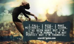 ... been hurt but I'm alive. I'm human, I'm not perfect but I'm thankful
