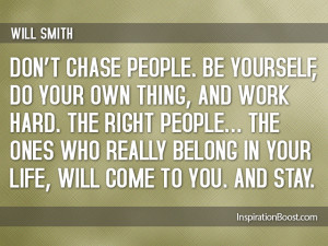 Dont Chase People Be Yourself Quotes – Will Smith