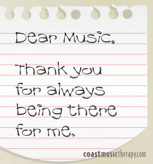 """Dear music, thank you for always being there for me."""""""