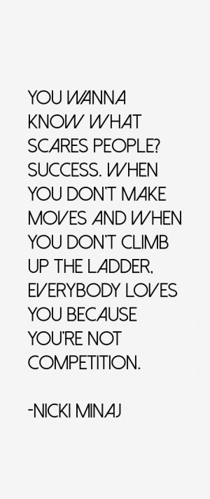 You wanna know what scares people? Success. When you don't make moves ...