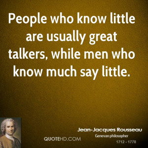 People who know little are usually great talkers, while men who know ...