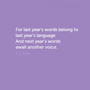 ... from one of the most famous poets of the 20th Century – T.S. Eliot
