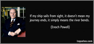mean my journey ends it simply means the river bends Enoch Powell