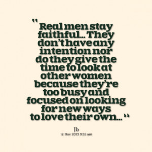 Quotes Picture: real men stay faithful they dont have any intention ...