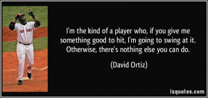 quote-i-m-the-kind-of-a-player-who-if-you-give-me-something-good-to ...